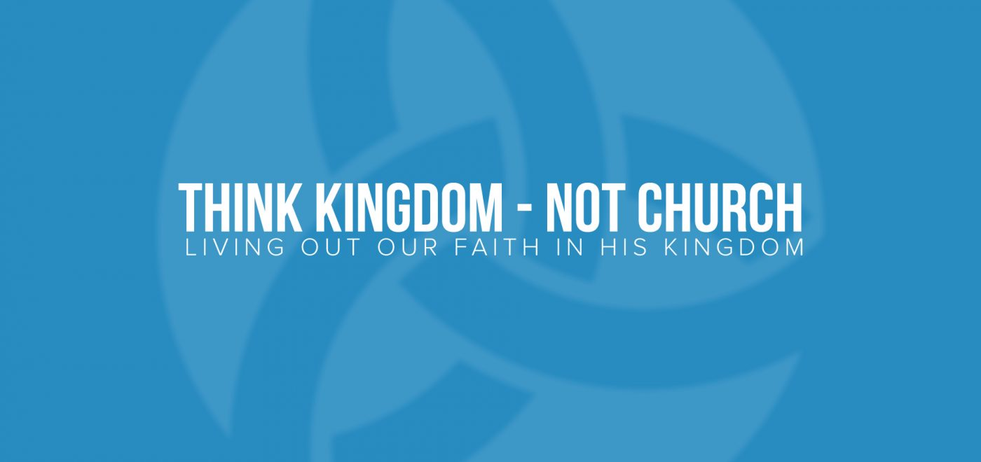 Think Kingdom - Not Church